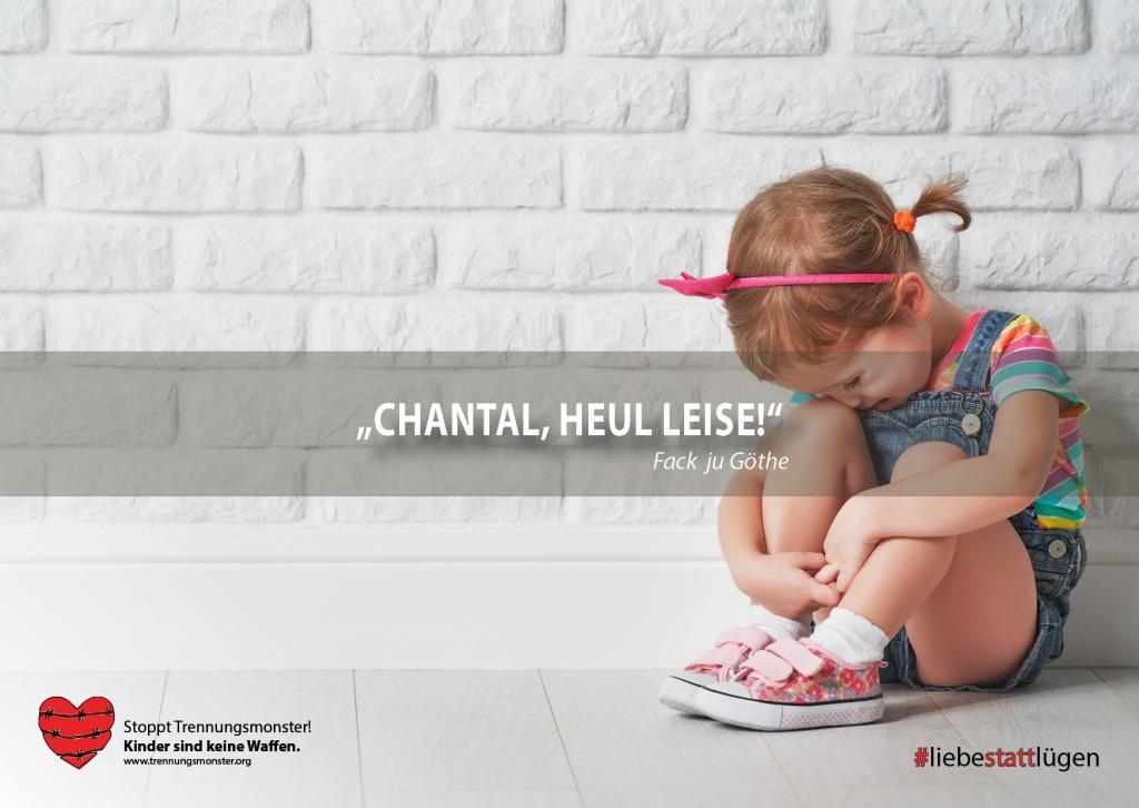 """""""Chantal heul leise!"""" Fack ju Göthe #trennungsmonster #liebestattlügen Trennungskind Manipulation Entfremdung Trennungsschmerz PAS"""